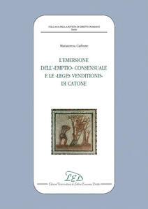 L' emersione dell'«Emptio» consensuale e le «Leges Venditionis» di Catone - Mariateresa Carbone - copertina