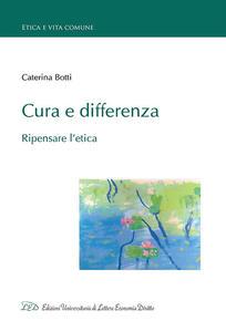 Cura e differenza. Ripensare l'etica - Caterina Botti - copertina