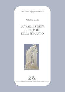 La trasmissibilità ereditaria della stipulatio - Valentina Casella - copertina