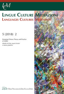 Lingue culture mediazioni (LCM Journal). Ediz. italiana e inglese (2018). Vol. 2: Emerging Chinese theory and practice of media. - copertina