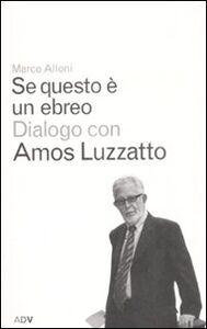 Se questo è un ebreo. Dialogo con Amos Luzzatto