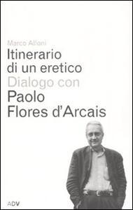 Itinerario di un eretico. Dialogo con Paolo Flores d'Arcais - Marco Alloni,Paolo Flores D'Arcais - copertina