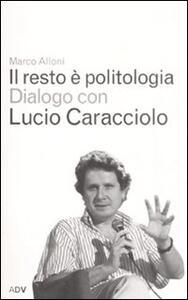 Il resto è politologia - Marco Alloni,Lucio Caracciolo - copertina