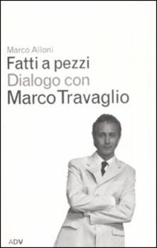 Fatti a pezzi - Marco Alloni,Marco Travaglio - copertina