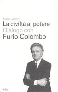 La civiltà al potere - Marco Alloni,Furio Colombo - copertina