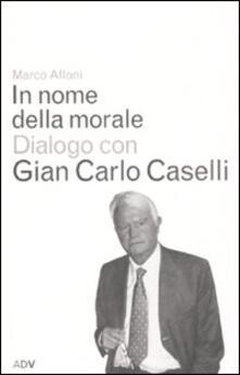 In nome della morale - Gian Carlo Caselli,Marco Alloni - copertina