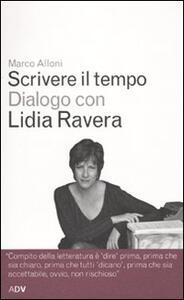 Scrivere il tempo. Dialogo con Lidia Ravera - Marco Alloni,Lidia Ravera - copertina