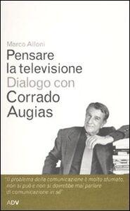 Pensare la televisione. Dialogo con Corrado Augias