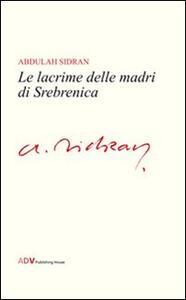 Le lacrime delle madri di Srebrenica - Abdulah Sidran - copertina