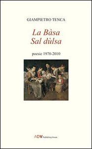 La Bàsa sal Dulsa. Poesie 1970-2010