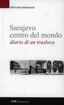 Sarajevo centro del mondo. Diario di un trasloco - Dzevad Karahasan - copertina