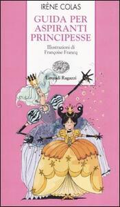 Guida per aspiranti principesse - Irène Colas - copertina