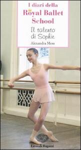 Il talento di Sophie. I diari della Royal Ballet School - Alexandra Moss - copertina