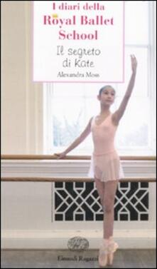 Partyperilperu.it Il segreto di Kate. I diari della Royal Ballet School Image