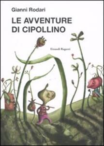 Le avventure di Cipollino. Ediz. illustrata - Gianni Rodari - copertina
