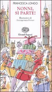 Nonni, si parte! - Francesca Longo - 2
