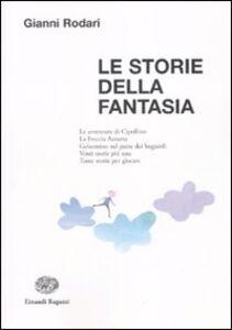 Libro Le storie della fantasia Gianni Rodari