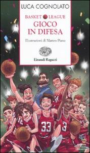 Gioco in difesa. Basket league - Luca Cognolato - copertina