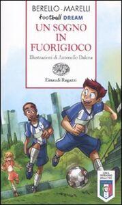 Libro Un sogno in fuorigioco. Football dream Alessandra Berello , Andrea Marelli