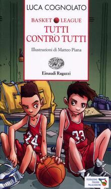 Tutti contro tutti. Basket league - Luca Cognolato - copertina