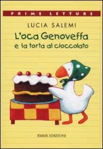 L' oca Genoveffa e la torta al cioccolato - Lucia Salemi - copertina