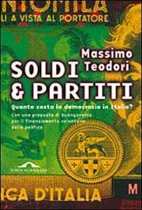 Soldi & partiti. Quanto costa la democrazia in Italia? - Massimo Teodori - copertina