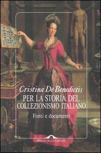 Per la storia del collezionismo italiano. Fonti e documenti - Cristina De Benedictis - copertina