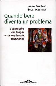 Quando bere diventa un problema - Insoo K. Berg,Scott D. Miller - copertina