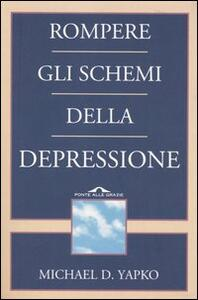 Rompere gli schemi della depressione - Michael D. Yapko - copertina