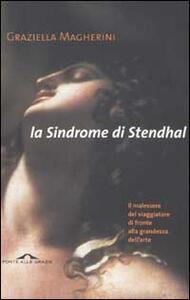 La sindrome di Stendhal. Il malessere del viaggiatore di fronte alla grandezza dell'arte - Graziella Magherini - copertina