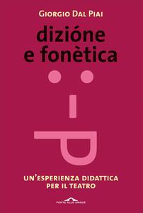 Dizione e fonetica. Un'esperienza didattica per il teatro - Giorgio Dal Piai - copertina