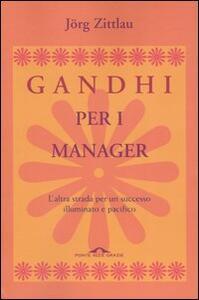 Gandhi per i manager. L'altra strada per un successo illuminato e pacifico - Jörg Zittlau - copertina