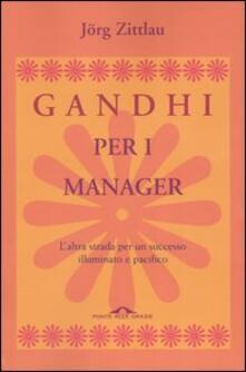 Gandhi per i manager. Laltra strada per un successo illuminato e pacifico.pdf