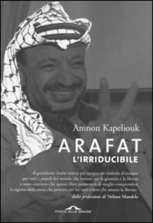 Arafat l'irriducibile - Amnon Kapeliouk - copertina