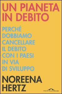 Un pianeta in debito - Noreena Hertz - copertina