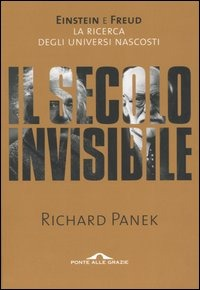Il Il secolo invisibile. Einstein e Freud. La ricerca degli universi nascosti - Panek Richard - wuz.it