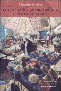 Libro La cucina del Medio Oriente e del Nord Africa Claudia Roden