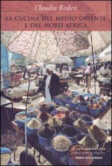 La cucina del Medio Oriente e del Nord Africa - Claudia Roden - copertina