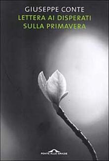 Lettera ai disperati sulla primavera - Giuseppe Conte - copertina