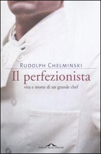Il perfezionista. Vita e morte di un grande chef - Rudolph Chelminski - copertina