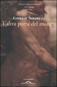 L' altra porta del mondo. Vita di don Giovanni. Vol. 4 - Giorgio Taborelli - copertina
