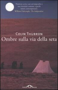 Ombre sulla Via della seta - Colin Thubron - copertina