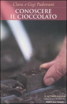 Conoscere il cioccolato - Gigi Padovani,Clara Padovani - copertina