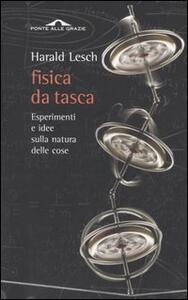 Fisica da tasca. Esperimenti e idee sulla natura delle cose - Harald Lesch - copertina