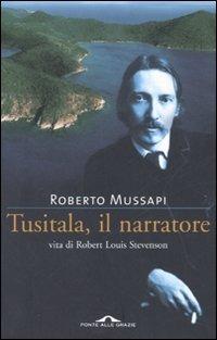 Tusitala, il narratore. Vita di Robert Louis Stevenson - Mussapi Roberto - wuz.it