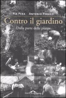 Contro il giardino. Dalla parte delle piante - Pia Pera,Antonio Perazzi - copertina