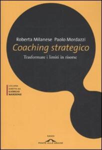 Coaching strategico. Trasformare i limiti in risorse - Roberta Milanese,Paolo Mordazzi - copertina