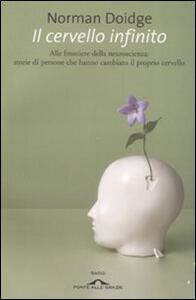 Il cervello infinito. Alle frontiere della neuroscienza: storie di persone che hanno cambiato il proprio cervello - Norman Doidge - copertina