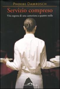 Servizio compreso. Vita segreta di una cameriera a quattro stelle - Phoebe Damrosch - copertina