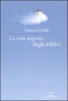 La vita segreta degli edifici - Edward Hollis - copertina